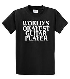 Guitarist T-Shirt World's Okayest Guitar Player, http://www.amazon.com/dp/B00QCEAKZI/ref=cm_sw_r_pi_awdm_Jo.Yub1KTGFYY