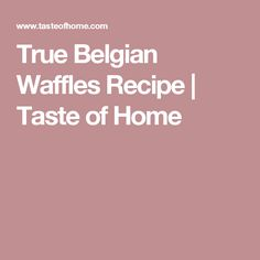 True Belgian Waffles Recipe | Taste of Home