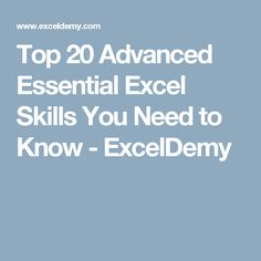 Top 20 Advanced Essential Excel Skills You Need to Know - ExcelDemy