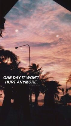One day It won't hurt anymore And one day I will be happy Without you...