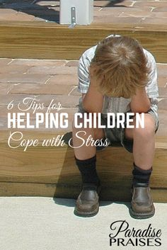 6 Tips for Helping Children Cope with Stress. Christian parenting encouragement from ParadisePraises.com