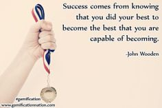 """""""Success comes from knowing that you did your best to become the best that you are capable of becoming."""" -John Wooden http://gamificationnation.com/ #gamification"""