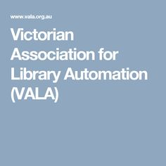 Victorian Association for Library Automation (VALA) Professional Association, Information Technology, Bodies, Victorian