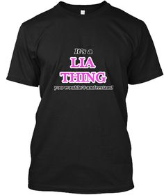 It's A Lia Thing Black T-Shirt Front - This is the perfect gift for someone who loves Lia. Thank you for visiting my page (Related terms: It's a Lia thing, you wouldn't understand,Lia,I Love Lia,Lia,I heart Lia,Lia,Lia rocks,I heart names ...)