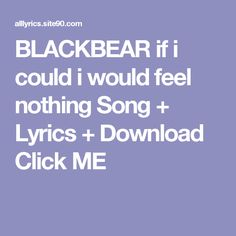 BLACKBEAR if i could i would feel nothing Song + Lyrics + Download  Click ME
