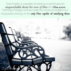 """Throw Back Thursday time! Let's remember where our craving came from and it's purpose . """"God made us capable of craving so we'd have an unquenchable desire for more of Him, and Him alone."""" - Lysa Terkeurst, Made to Crave Crave Quotes, Lysa Terkeurst Books, Made To Crave, Proverbs 31 Ministries, Online Bible Study, Eyes On The Prize, Change Is Good, Fitness Motivation Quotes, Spiritual Inspiration"""