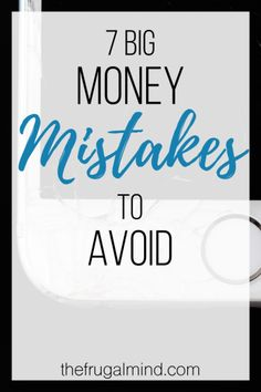 7 Big Money Mistakes You Should Avoid