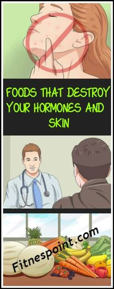FOODS THAT DESTROY YOUR HORMONES AND SKIN