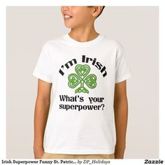 Irish Superpower Funny St. Patrick's Day T-Shirt - Show your Irish pride with a fun Irish Superpower and Shamrock shirt. Great for St. Patrick's Day or throughout the year. This design is available on a variety of styles with short sleeves, long sleeves, hoodies and more. Sold at DP_Holidays on Zazzle.
