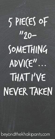 "5 Pieces of ""20 Something Advise"" that I've Never Taken |www.beyondthekhakipants.com"