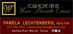 """Ready to Buy, Sell, or Lease?    """"Your Home Can Be Your Private Oasis"""" ...and I can help you find it!    Pamela Lechtenberg, Realtor  972-743-7491  pamlechtenberg@yahoo.com  Serving Dallas / Fort Worth, Texas  WILLIAM DAVIS REALTY"""