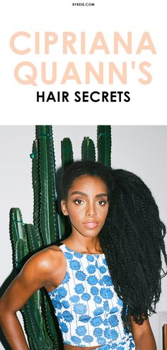 Cipriana Quann on the beauty of natural hair & the products she swears by