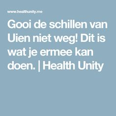 Gooi de schillen van Uien niet weg! Dit is wat je ermee kan doen. | Health Unity