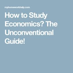 How to Study Economics? The Unconventional Guide!