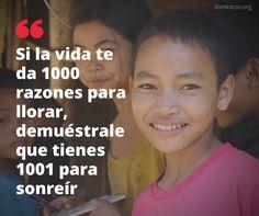 Si la vida te da 1000 razones para llorar, demuéstrale que tienes 1001 para sonreír