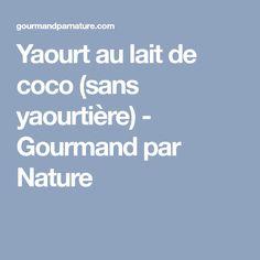 Yaourt au lait de coco (sans yaourtière) - Gourmand par Nature