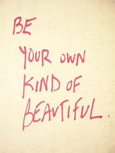 Be your own kind of beautiful. -1440moments.com