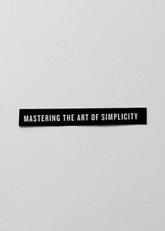 Mastering the Art of Simplicity