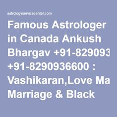Famous Astrologer in Canada Ankush Bhargav +91-8290936600 : Vashikaran,Love Marriage & Black Magic Specialist