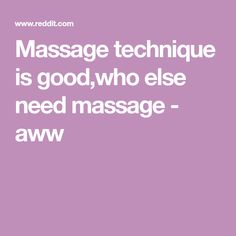 Massage technique is good,who else need massage - aww