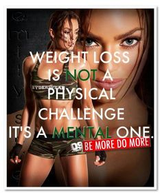 Weight loss is not a physical one. It's a mental one. #truth