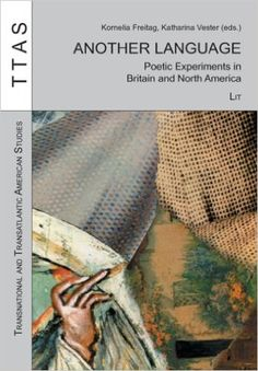 Another language : poetic experiments in Britain and North America / edited by Kornelia Freitag and Katharina Vester Publicación 	Münster : LIT, cop. 2008