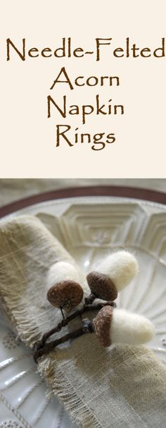 Needle Felted Acorn Napkin Rings. These are so beautiful. There's a lovely, simple tutorial to follow, I'll definitely be try these!