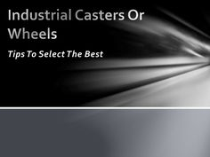 Tips to choose the industrial caster wheels.