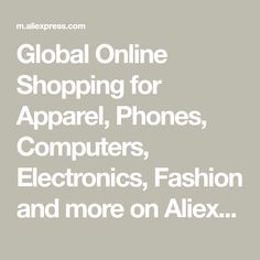 Global Online Shopping for Apparel, Phones, Computers, Electronics, Fashion and more on Aliexpress