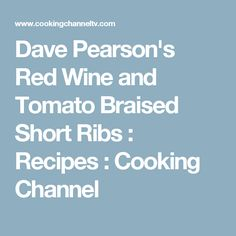 Dave Pearson's Red Wine and Tomato Braised Short Ribs : Recipes : Cooking Channel