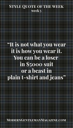 ... as long as you've got style... www.moderngentlemanmagazine.com