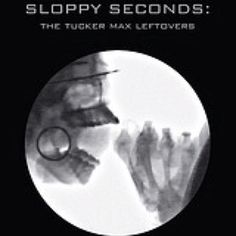 Sloppy Seconds: The Tucker Max Leftovers (Unabridged) - Tucker.: Sloppy Seconds: The Tucker Max Leftovers (Unabridged) - Tucker… John Wick, Tucker Max, Sloppy Seconds, Ebooks Online, Weird Stories, Funny Stories, Books To Read Online, Free Kindle Books, Free Ebooks
