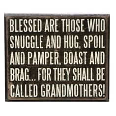 "iThe Message:  Blessed are those who snuggle and hug, spoil and pamper, boast and brag… for they shall be called Grandmothers!ibrbrliDimensions: 6""w x 1.75""d x 5""hlibrbrThis line fea..."