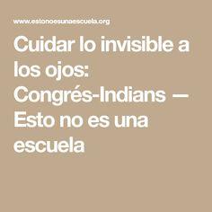 Cuidar lo invisible a los ojos: Congrés-Indians — Esto no es una escuela