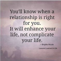 If that person loves you they will enhance your life not complicate things