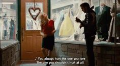 """You always hurt the one you love… the one you shouldn't hurt at all."" - Blue Valentine (2010)"
