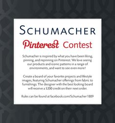 """Create a board titled """"Schumacher"""" of your favorite projects and lifestyle images, featuring Schumacher offerings from fabric to furnishings. The designer with the best looking board will receive a $ 200 credit on their next order. Pin descriptions must have the hashtag #Schumacher Submit the board URL by June 1, 2012 to http://www.facebook.com/schumacher1889/app_143103275748075"""