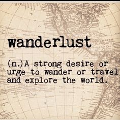 """wan·der·lustˈwändərˌləst/ noun :a strong desire to travel """"a man (ahem and a female) consumed by wanderlust"""". Merriam-Webster : astrong longing for or impulse toward wandering. Maybe it's be..."""