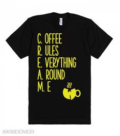 Coffee Rules Everything Around Me Wu-Tang Clan | Coffee Rules Everything Around Me. Get the coffee, that's how I feel y'all! The perfect shirt for any fan of the Wu-tang Clan and coffee! (C.R.E.A.M parody) 90's hip-hop. #wutangclan