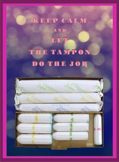 Keep Calm And Let The Tampon Do The Job
