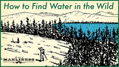 How to Find Water in the Wilderness | The Art of Manliness