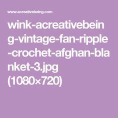 wink-acreativebeing-vintage-fan-ripple-crochet-afghan-blanket-3.jpg (1080×720)