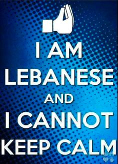 OMG this describes every Lebanese person ever! Lmao