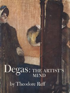 """Reff, Theodore (1976). Degas: The Artist's Mind 