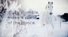 """""""If you stumble, make it part of the dance."""" This too shall pass. Philosophy Of Education, Dance Like No One Is Watching, Pretty Backgrounds, Horse Quotes, Teenager Quotes, It Goes On, Beautiful Horses, Thought Provoking, That Way"""