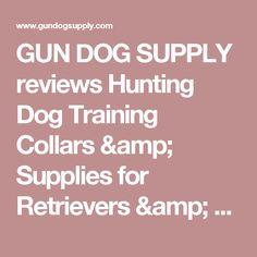 GUN DOG SUPPLY reviews Hunting Dog Training Collars & Supplies for Retrievers & Bird Dogs