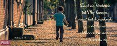 Laat de kinderen tot Mij komen, want het koninkrijk van de hemel behoort toe aan wie is zoals zij. – Matteüs 19:14b