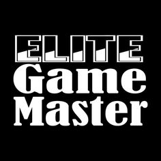Elite Game Master  My Shirt.  I need more of these, as I am wearing mine out.