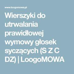 Wierszyki do utrwalania prawidłowej wymowy głosek syczących (S Z C DZ)  |   LoogoMOWA