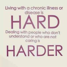 Living with a chronic illness or disease is HARD. Dealing with people who don't understand or who are not caring, is HARDER. #EpilepsyAwareness #LivingWithEpilepsy